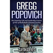 Gregg Popovich: The Inspiring Life and Leadership Lessons of One of Basketball's Greatest Coaches (Basketball Biography & Leadership Books) (English Edition)