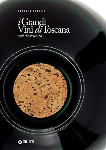 I grandi vini di Toscana. Rossi d'eccellenza