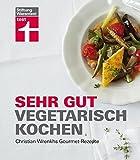Sehr gut vegetarisch kochen: Christian Wrenkhs Gourmet-Rezepte