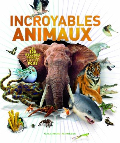 Incroyables animaux: Les 100 records animaux les plus fous par Derek Harvey