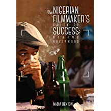 The Nigerian Filmmaker's Guide to Success: Beyond Nollywood (English Edition)