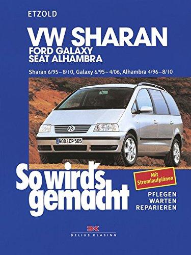 VW Sharan von 6/95 bis 8/10: Ford Galaxy 6/95-4/06, Seat Alhambra 4/96-8/10, So wird\'s gemacht - Band 108