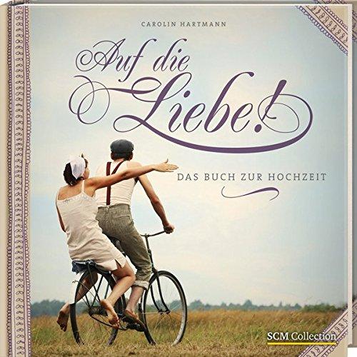 Auf die Liebe!: Das Buch zur Hochzeit