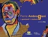 Pierre Ambrogiani - Le gourmand de couleurs 1907-1985