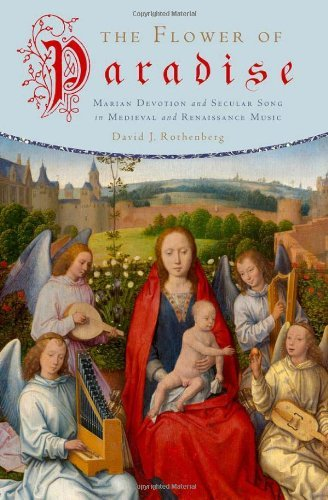The Flower of Paradise: Marian Devotion and Secular Song in Medieval and Renaissance Music (English Edition)