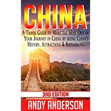 China: A Travel Guide to Make the Most Out Of Your Journey in China by seeing: China's History, Attractions & Restaurants (Asia Travel Guide, Travel Free ... Tourist Guide, Location) (English Edition)