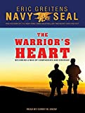 The Warrior's Heart: Becoming a Man of Compassion and Courage by Eric Greitens (2015-06-30)
