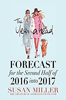 The Year Ahead FORECAST for the Second Half of 2016 into 2017 - SUSAN MILLER by [MILLER, SUSAN]