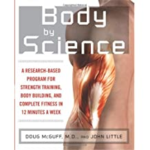 by John Little.by Doug McGuff Body by Science: A Research Based Program to Get the Results You Want in 12 Minutes a Week(text only)1st (First) edition [Paperback]2008