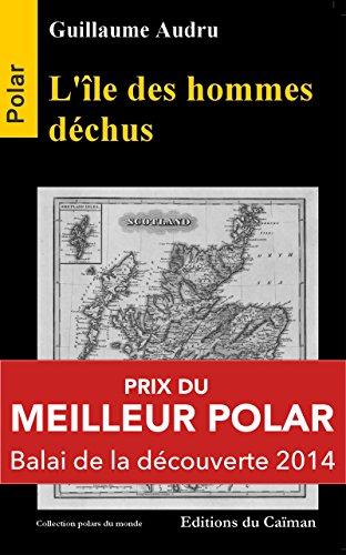 L'île des hommes déchus: Polar Prix du Balai de la Découverte 2014 (Thriller) (Polars du monde)