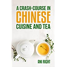 A Crash-Course in Chinese Cuisine and Tea (English Edition)