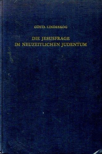 Die Jesusfrage Im Neuzeitlichen Judentum Ein Beitrag Zur Geschichte Der Leben-Jesus-Forschung