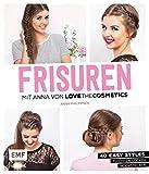 FRISUREN mit Anna von Lovethecosmetics: 40 easy Styles: Flechten, Locken, Hochstecken