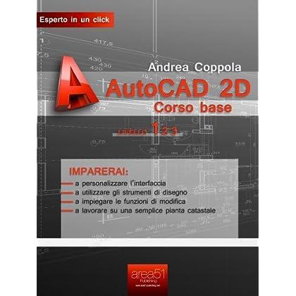 Autocad 2D Corso Base. Livello 1 (Esperto In Un Click)