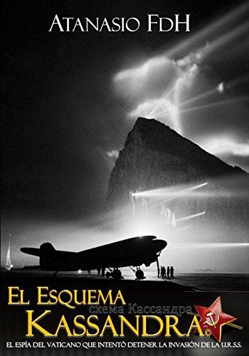 EL ESQUEMA KASSANDRA: Edición Revisada por el autor. Mar. 2017 (II Guerra Mundial nº 1) por Atanasio FdH