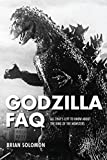 Godzilla FAQ: All That s Left to Know About the King of the Monsters (FAQ Series)