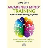 Awakened Mind ® Training - Ein Hirnwellen-Trainingsprogramm: Ein Praxisbuch für Kreativität, Gesundheit und Erfolg