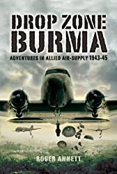 Drop Zone Burma: Adventures in Allied Air-Supply 1943-45