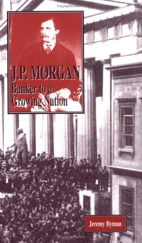 jp-morgan-banker-to-a-growing-nation-american-business-leaders-by-jeremy-byman-2001-04-01