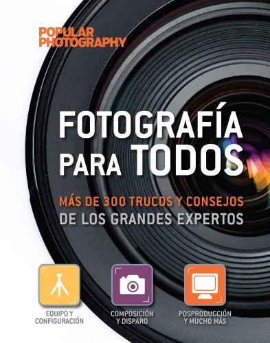 Fotografía para todos: más de 300 trucos y consejos de los grandes expertos (Fotografia (lunwerg))