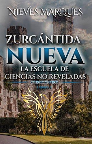 Zurcántida Nueva: La Escuela de Ciencias no Reveladas (Curso Zafiro nº 1) por Nieves Marqués