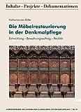 Die Möbelrestaurierung in der Denkmalpflege: Entwicklung - Bewahrungsauftrag - Realität (Schriftenreihe des Bayerischen Landesamtes für Denkmalpflege 11)
