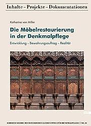 Die Möbelrestaurierung In Der Denkmalpflege: Entwicklung - Bewahrungsauftrag - Realität (Schriftenreihe Des Bayerischen Landesamtes Für Denkmalpflege ... Inhalte - Projekte - Dokumentationen)