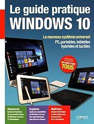 Le guide pratique Windows 10 : Le nouveau système universel - PC, portables, tablettes hybrides et tactiles