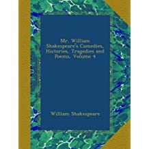 Mr. William Shakespeare's Comedies, Histories, Tragedies and Poems, Volume 4