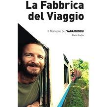 La Fabbrica Del Viaggio: Il Manuale Del Vagamondo