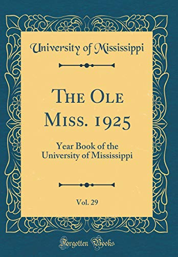 The Ole Miss. 1925, Vol. 29: Year Book of the University of Mississippi (Classic Reprint) Miss Mississippi University