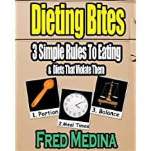 Dieting Bites: 3 Simple Rules To Eating & Diets That Violate Them (English Edition)