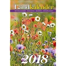 Mein schönes LandKalender 2018: Mondkalender - Kreatives - Rezepte - Heilpflanzen