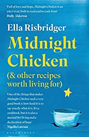 Midnight Chicken: & Other Recipes Worth Living