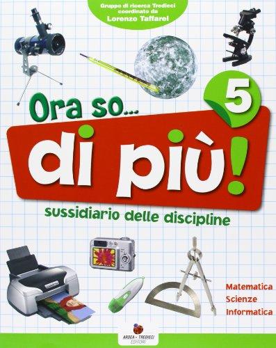Ora so... di pi! Sussidiario delle discipline. Area scientifica. Con e-book. Per la 5 classe elementare