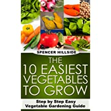 The 10 Easiest Vegetables To Grow (English Edition)