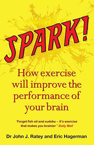 Spark: How exercise will improve the performance of your brain (English Edition)