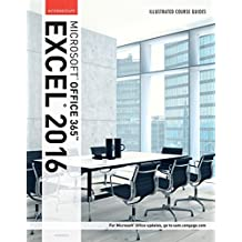 Illustrated Course Guide: Microsoft® Office 365 & Excel 2016: Intermediate, Spiral bound Version (Illustrated Course Guides)