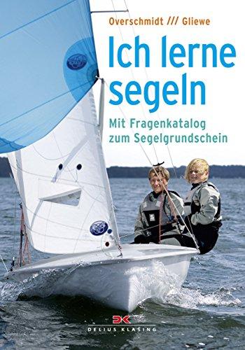 Ich lerne segeln: Mit Fragenkatalog zum Segelgrundschein