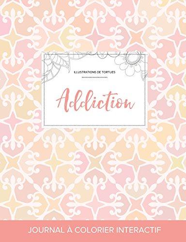 Journal de Coloration Adulte: Addiction (Illustrations de Tortues, Elegance Pastel)