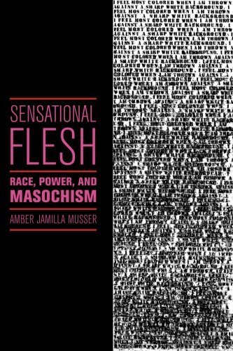 Sensational Flesh: Race, Power, and Masochism (Sexual Cultures) by Amber Jamilla Musser (2014-09-05)