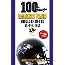 100 Things Ravens Fans Should Know & Do Before They Die, Super Bowl Edition (100 Things... Fans Should Know & Do Before They Die)
