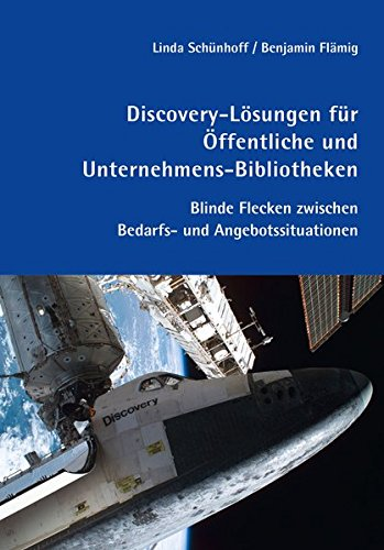 Discovery-Lösungen für Öffentliche und Unternehmens-Bibliotheken: Blinde Flecken zwischen Bedarfs- und Angebotssituationen (B.I.T.online INNOVATIV) (Fleck Elektronische)
