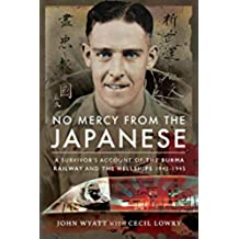 No Mercy from the Japanese: A Survivors Account of the Burma Railway and the Hellships 1942-1945 (English Edition)