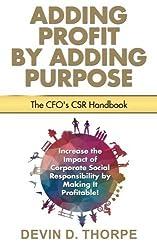 Adding Profit by Adding Purpose: The CFO's CSR Handbook by Devin D Thorpe (2016-05-08)