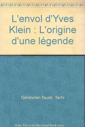 L'envol d'Yves Klein : L'origine d&#39...
