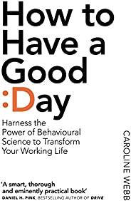 How To Have A Good Day: The Essential Toolkit for a Productive Day at Work and Beyond (English Edition)