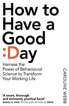 How To Have A Good Day: The essential toolkit for a productive day at work and beyond by [Webb, Caroline]