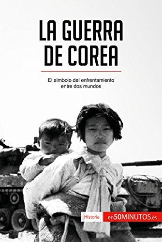 La guerra de Corea: El símbolo del enfrentamiento entre dos mundos (Historia) por 50Minutos.es