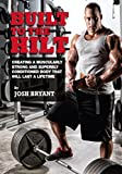 Built To The Hilt: Creating A Muscularly Strong And Superbly Conditioned Body That Will Last A Lifetime